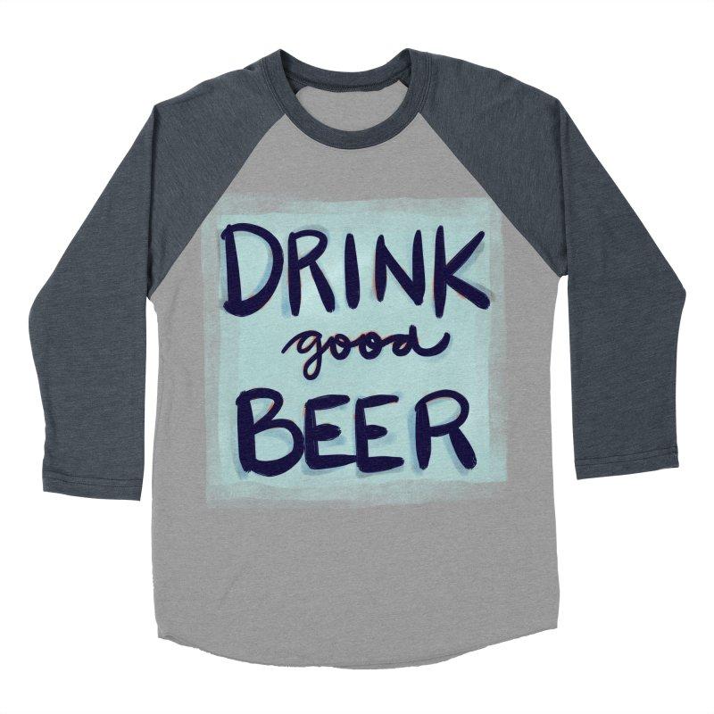 Drink Good Beer Men's Baseball Triblend T-Shirt by Renee Leigh Stephenson Artist Shop