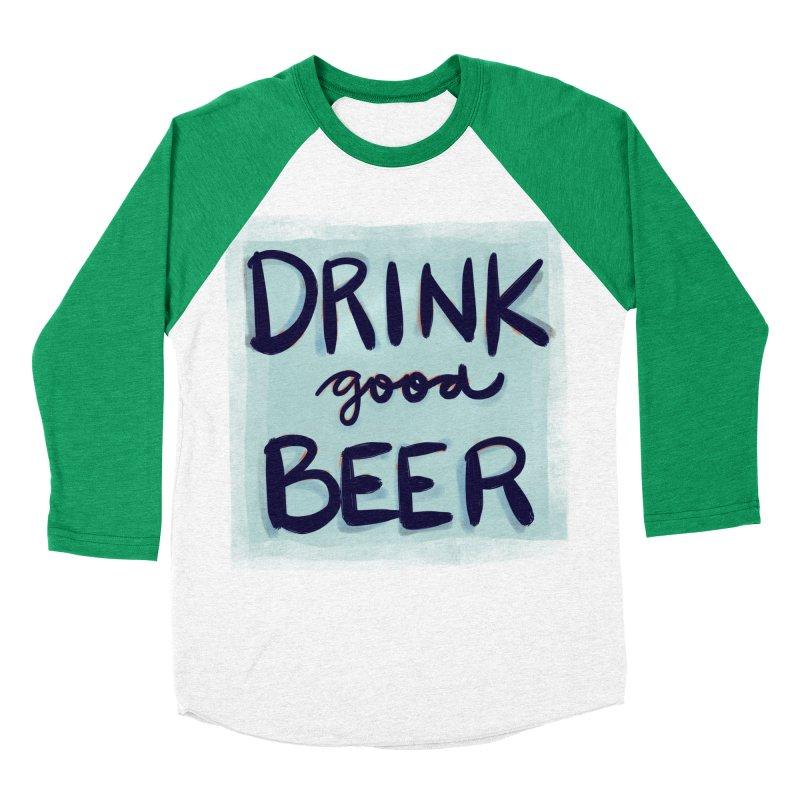 Drink Good Beer Men's Baseball Triblend Longsleeve T-Shirt by Renee Leigh Stephenson Artist Shop