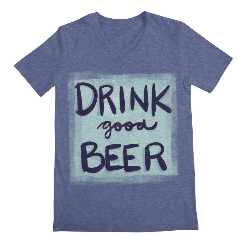 Drink Good Beer Men's V-Neck by Renee Leigh Stephenson Artist Shop