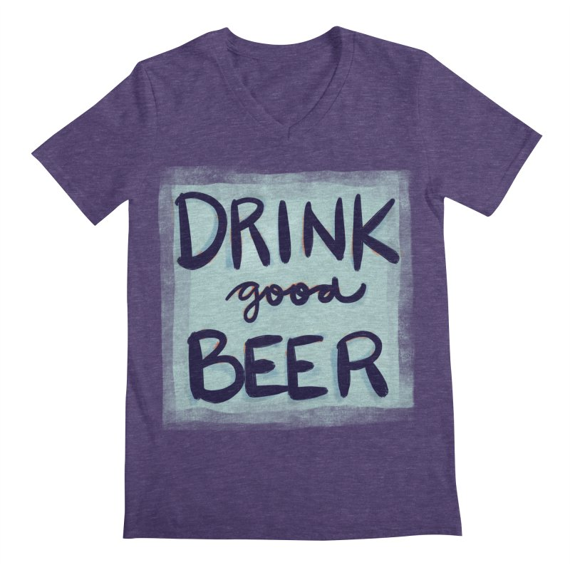 Drink Good Beer Men's V-Neck by Renee Leigh Stephenson Artist Shop