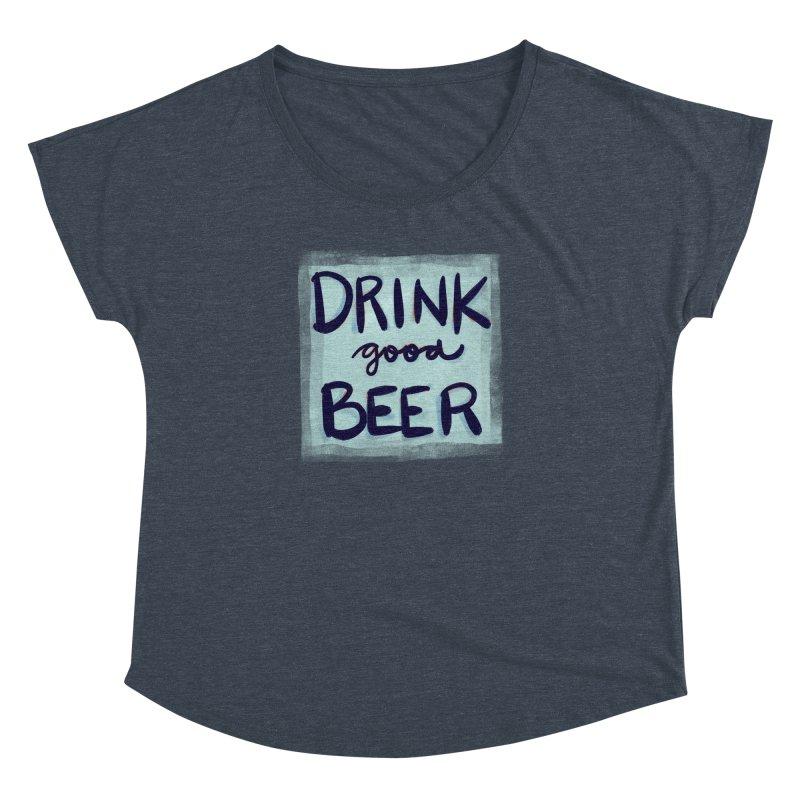 Drink Good Beer Women's Dolman by Renee Leigh Stephenson Artist Shop