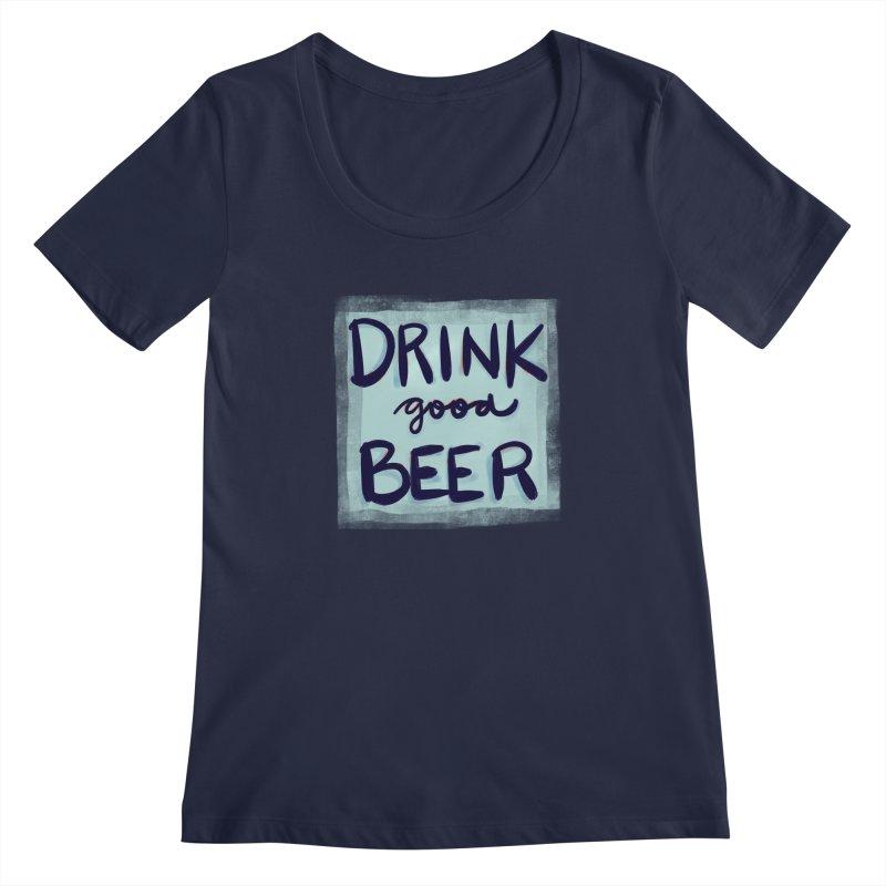 Drink Good Beer Women's Scoopneck by Renee Leigh Stephenson Artist Shop