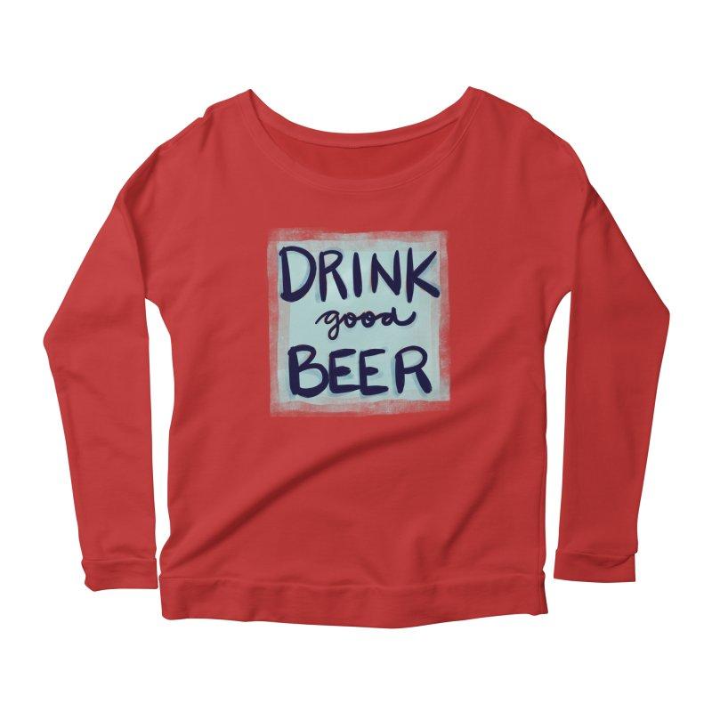 Drink Good Beer Women's Longsleeve Scoopneck  by Renee Leigh Stephenson Artist Shop