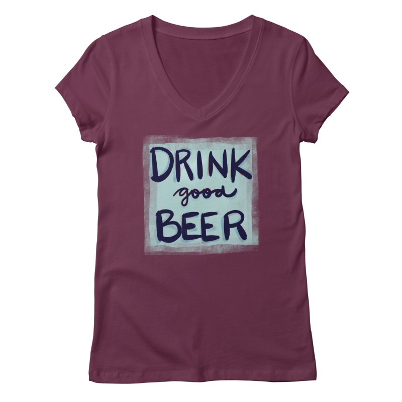 Drink Good Beer Women's V-Neck by Renee Leigh Stephenson Artist Shop