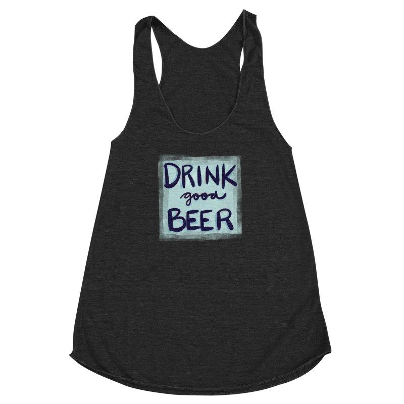 Drink Good Beer Women's Racerback Triblend Tank by Renee Leigh Stephenson Artist Shop