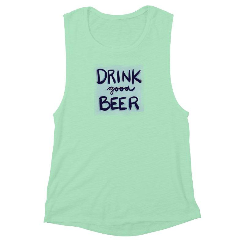 Drink Good Beer Women's Muscle Tank by Renee Leigh Stephenson Artist Shop