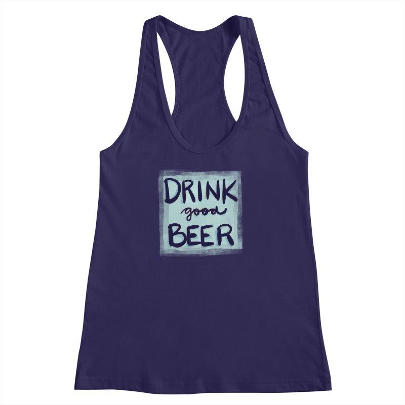 Drink Good Beer Women's Racerback Tank by Renee Leigh Stephenson Artist Shop