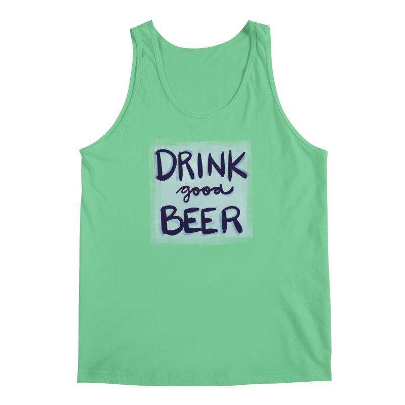 Drink Good Beer Men's Tank by Renee Leigh Stephenson Artist Shop