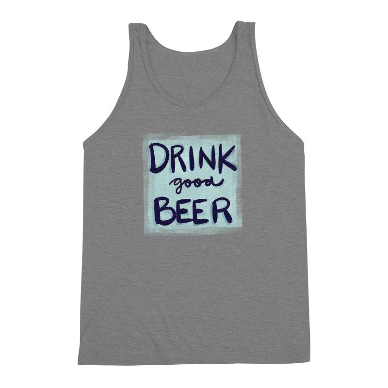 Drink Good Beer Men's Triblend Tank by Renee Leigh Stephenson Artist Shop
