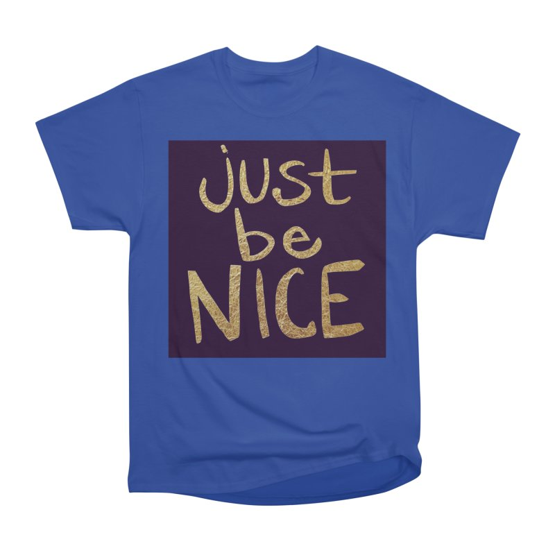Just Be Nice Men's Classic T-Shirt by Renee Leigh Stephenson Artist Shop