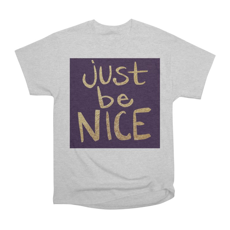 Just Be Nice Men's Heavyweight T-Shirt by Renee Leigh Stephenson Artist Shop