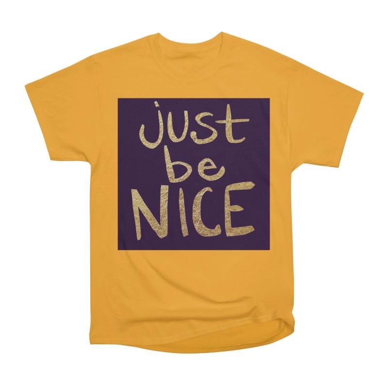 Just Be Nice Women's Heavyweight Unisex T-Shirt by Renee Leigh Stephenson Artist Shop