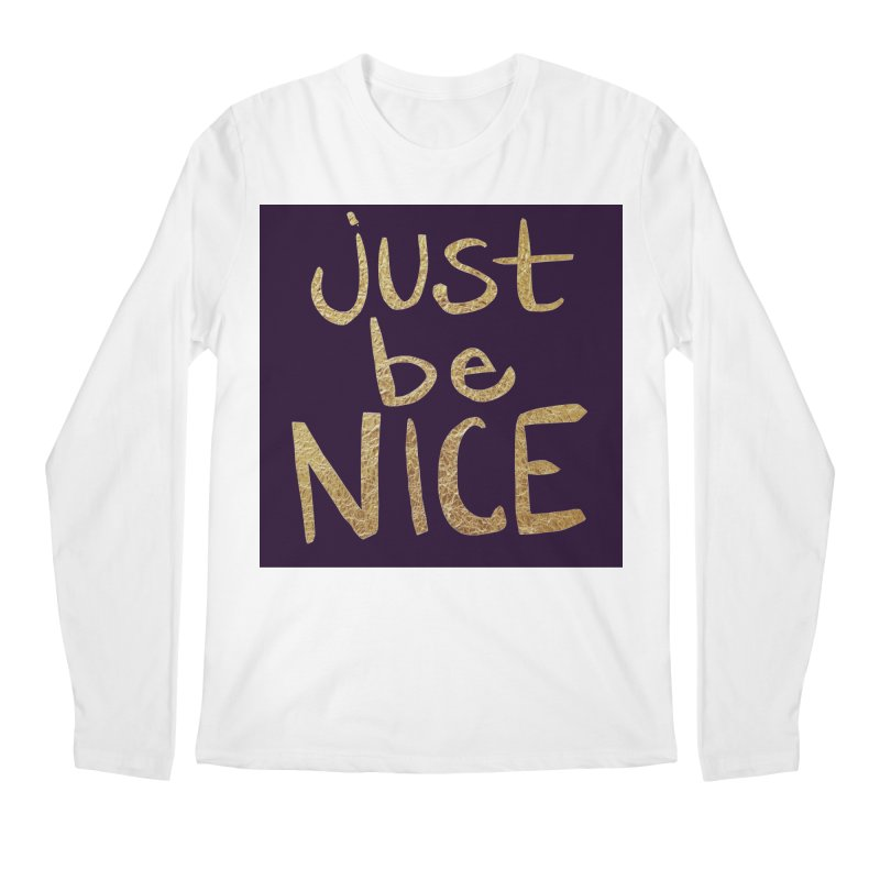 Just Be Nice Men's Longsleeve T-Shirt by Renee Leigh Stephenson Artist Shop