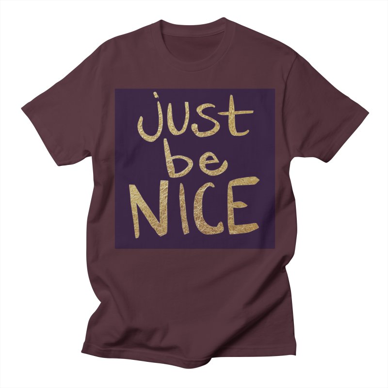 Just Be Nice Women's Unisex T-Shirt by Renee Leigh Stephenson Artist Shop