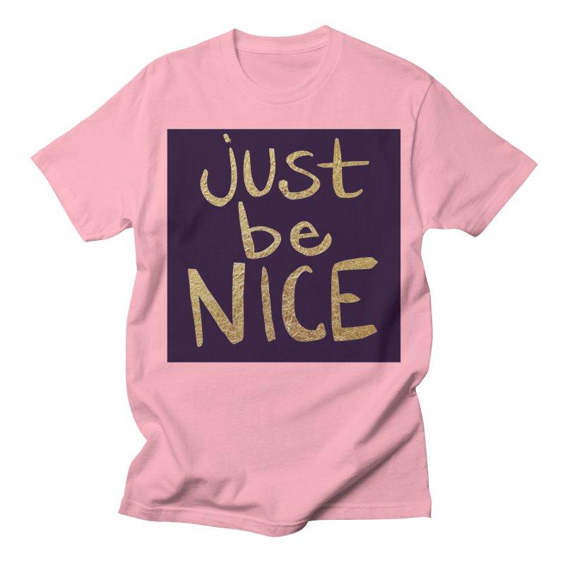 Just Be Nice Women's Unisex T-Shirt by Renee Leigh Stephenson Artist Shop
