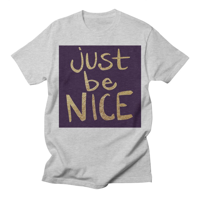 Just Be Nice Men's T-Shirt by Renee Leigh Stephenson Artist Shop