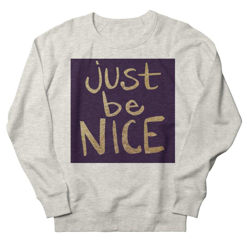 Just Be Nice Women's Sweatshirt by Renee Leigh Stephenson Artist Shop