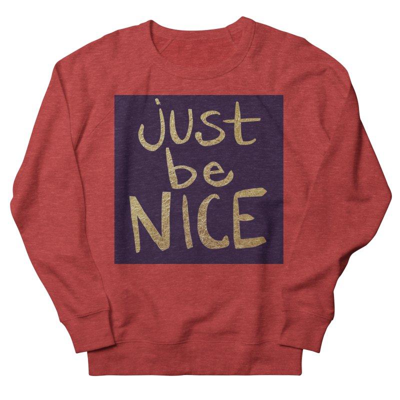 Just Be Nice Men's Sweatshirt by Renee Leigh Stephenson Artist Shop