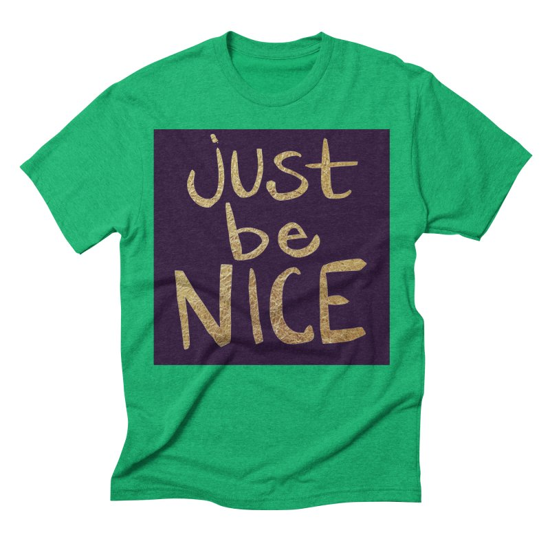Just Be Nice Men's Triblend T-Shirt by Renee Leigh Stephenson Artist Shop