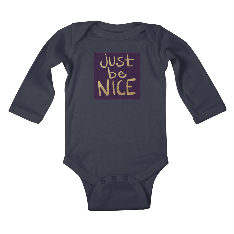 Just Be Nice Kids Baby Longsleeve Bodysuit by Renee Leigh Stephenson Artist Shop