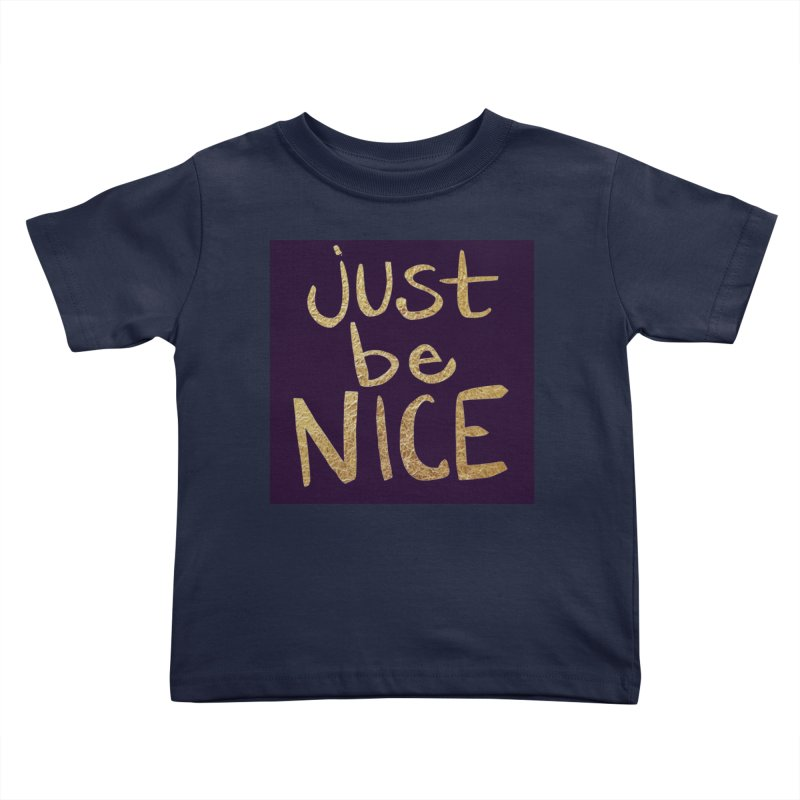 Just Be Nice Kids Toddler T-Shirt by Renee Leigh Stephenson Artist Shop