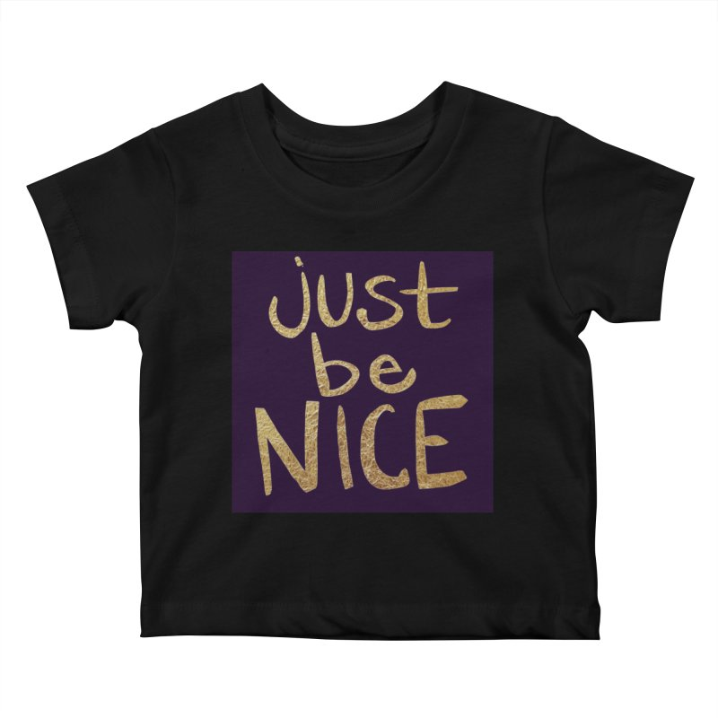 Just Be Nice Kids Baby T-Shirt by Renee Leigh Stephenson Artist Shop