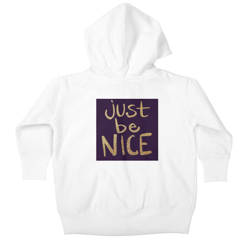 Just Be Nice Kids Baby Zip-Up Hoody by Renee Leigh Stephenson Artist Shop