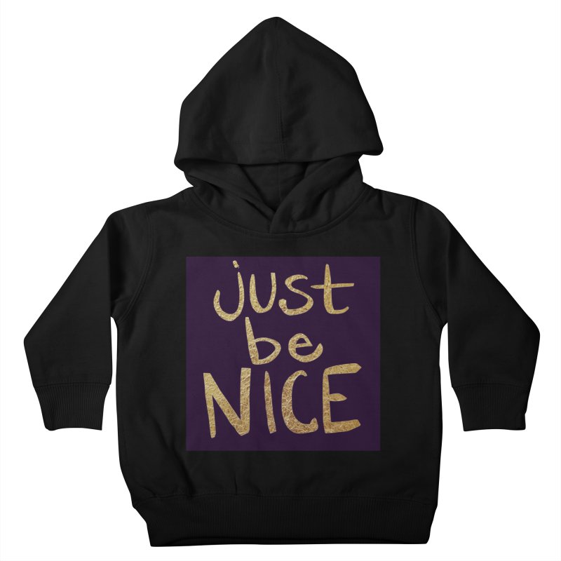 Just Be Nice Kids Toddler Pullover Hoody by Renee Leigh Stephenson Artist Shop