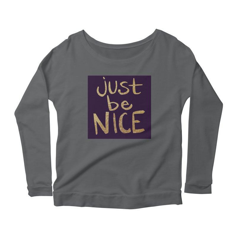 Just Be Nice Women's Longsleeve Scoopneck  by Renee Leigh Stephenson Artist Shop