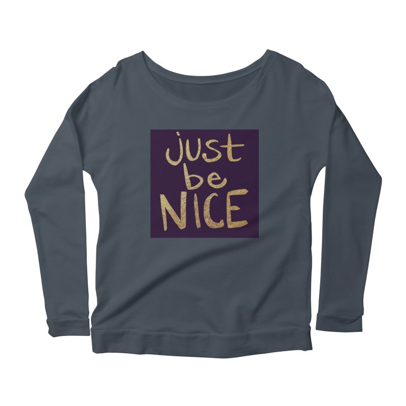 Just Be Nice Women's  by Renee Leigh Stephenson Artist Shop