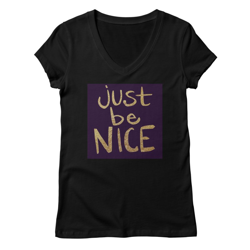 Just Be Nice Women's Regular V-Neck by Renee Leigh Stephenson Artist Shop