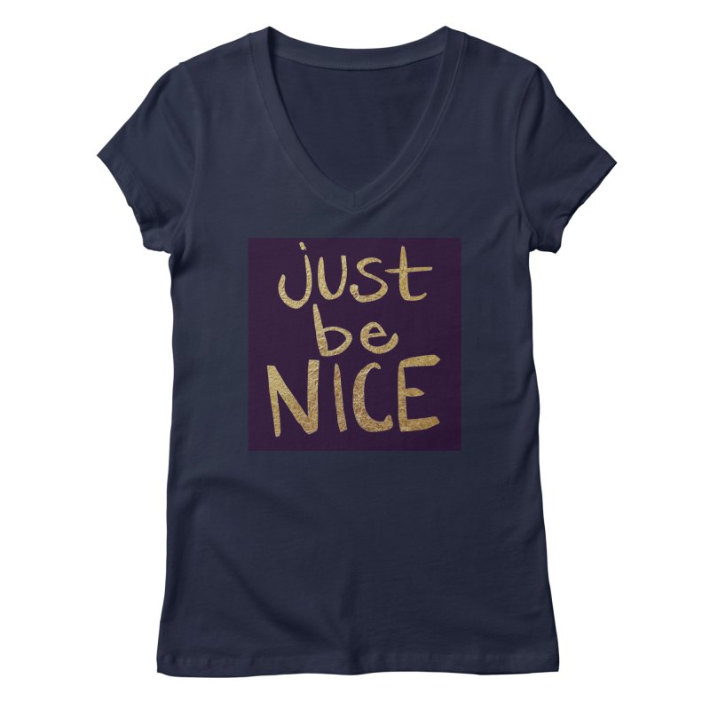 Just Be Nice Women's V-Neck by Renee Leigh Stephenson Artist Shop