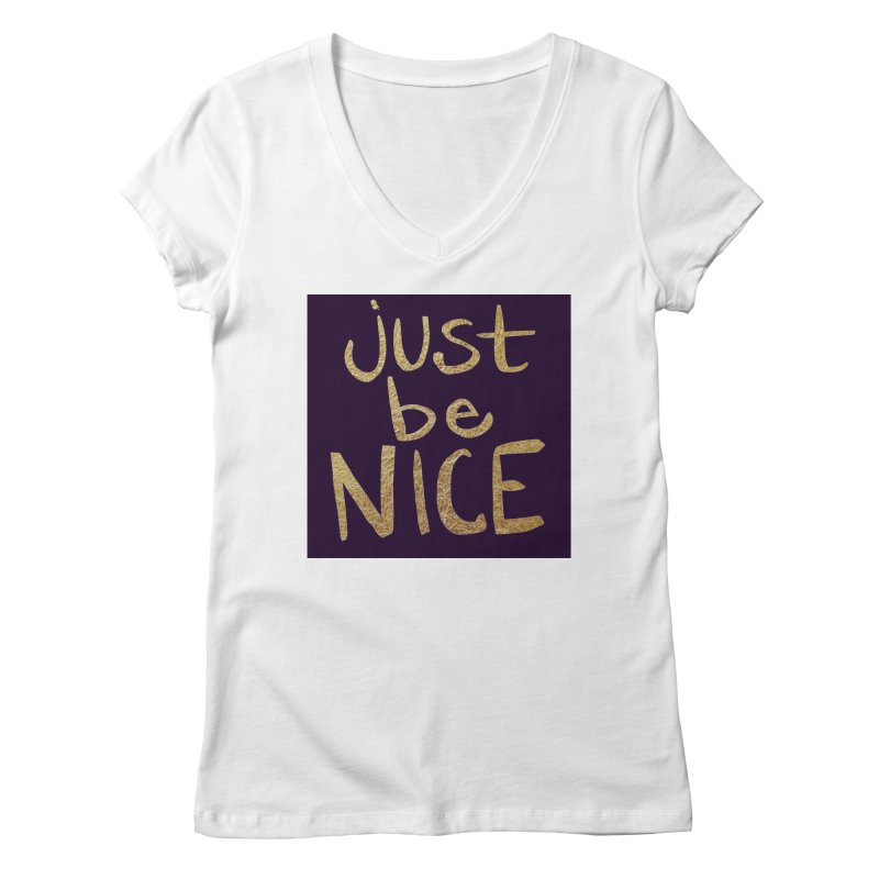 Just Be Nice Women's Regular V-Neck by Renee Leigh Stephenson Artist Shop
