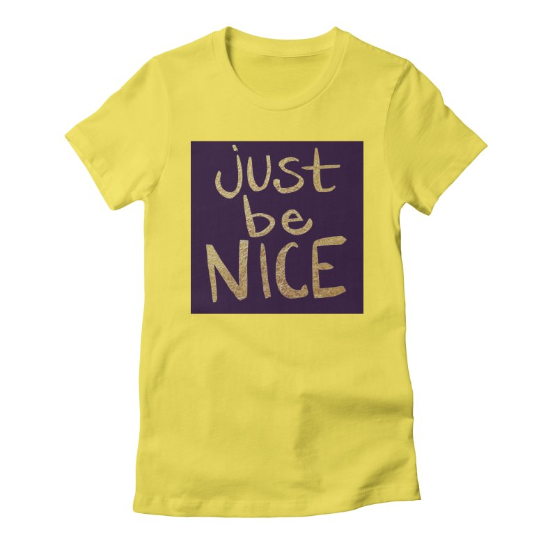 Just Be Nice Women's Fitted T-Shirt by Renee Leigh Stephenson Artist Shop