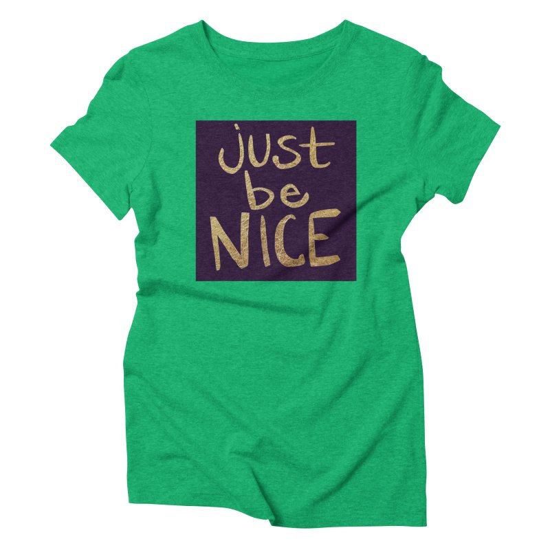 Just Be Nice Women's Triblend T-shirt by Renee Leigh Stephenson Artist Shop