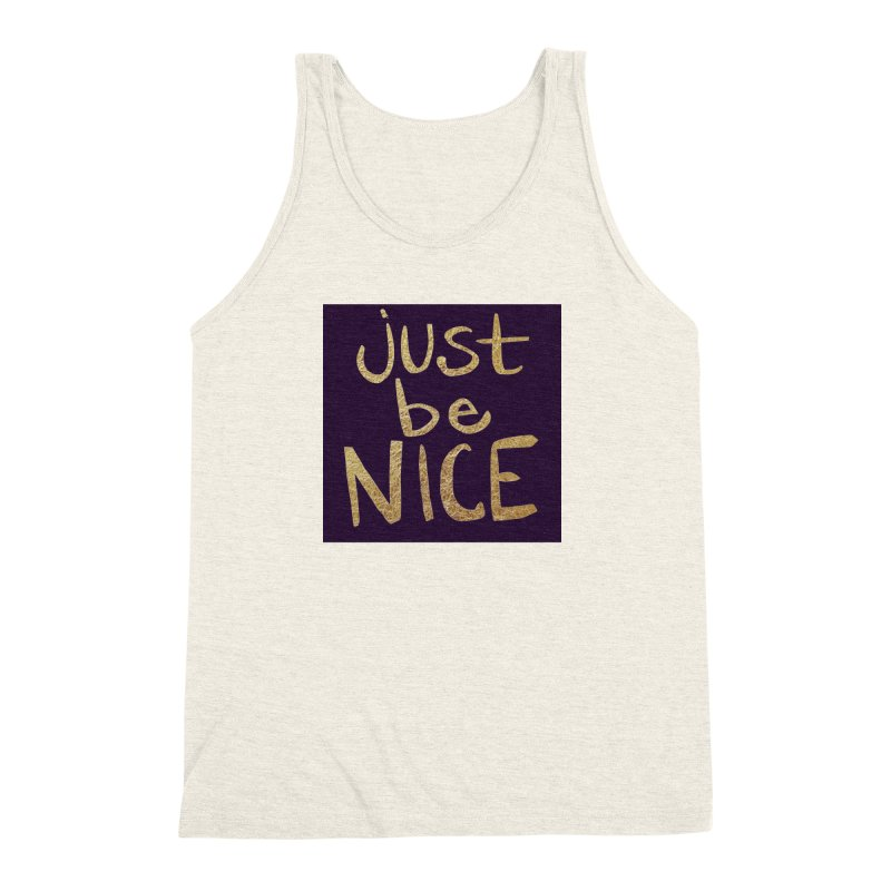 Just Be Nice Men's Triblend Tank by Renee Leigh Stephenson Artist Shop