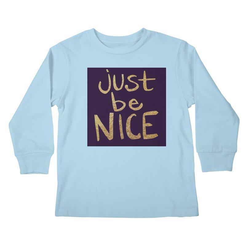 Just Be Nice Kids Longsleeve T-Shirt by Renee Leigh Stephenson Artist Shop