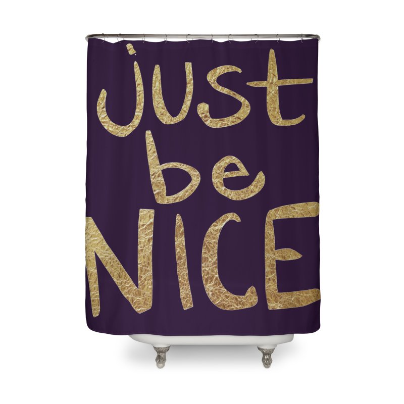 Just Be Nice Home Shower Curtain by Renee Leigh Stephenson Artist Shop