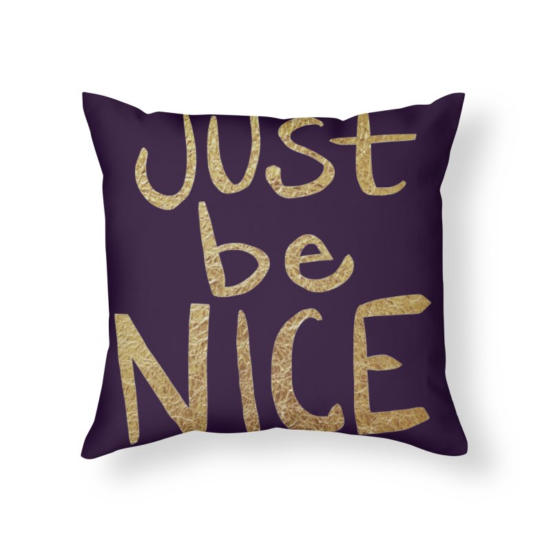 Just Be Nice Home Throw Pillow by Renee Leigh Stephenson Artist Shop