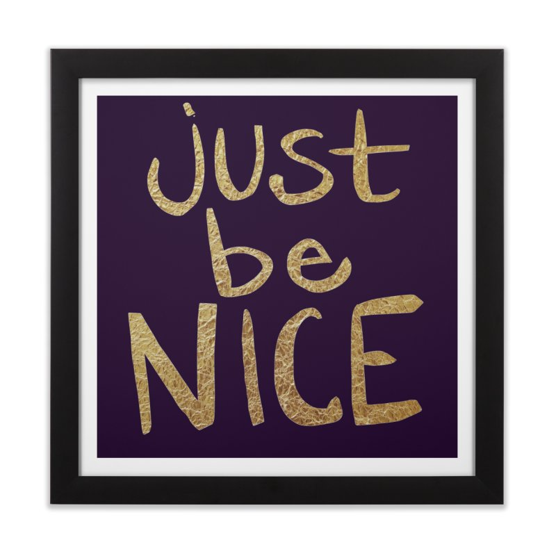 Just Be Nice Home Framed Fine Art Print by Renee Leigh Stephenson Artist Shop