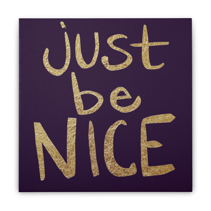 Just Be Nice Home Stretched Canvas by Renee Leigh Stephenson Artist Shop