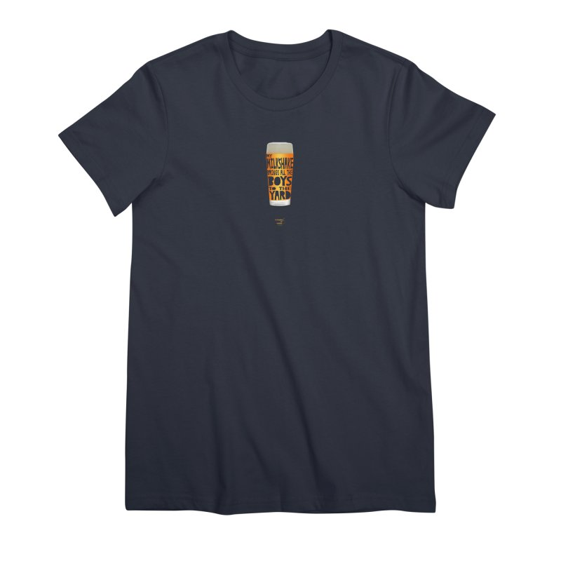 my NEIPA brings all the boys to the yard, sigh Women's Premium T-Shirt by Resistance is Tactile