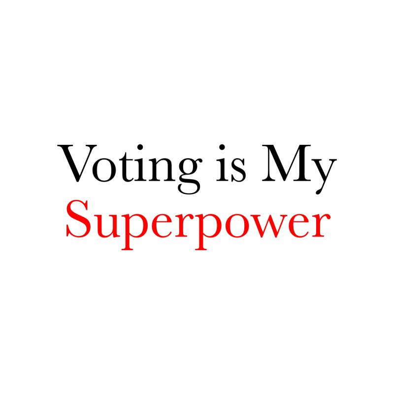 Voting Is My Superpower Men's T-Shirt by Resist Forty Five