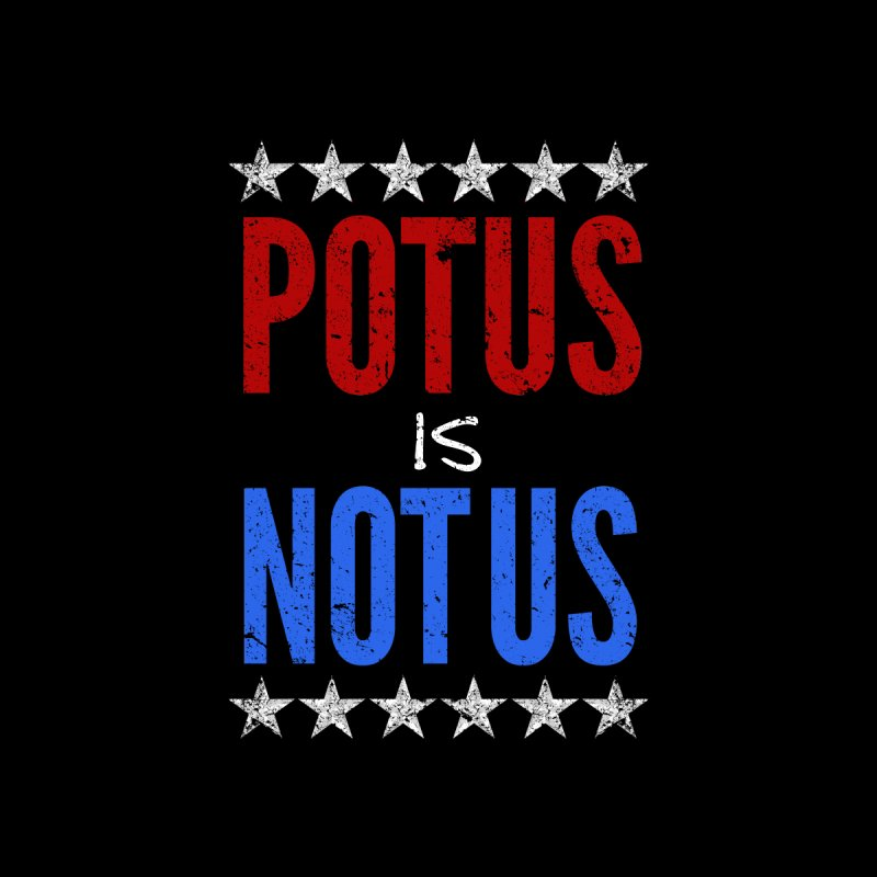 POTUS is Not Us by Resist Symbol
