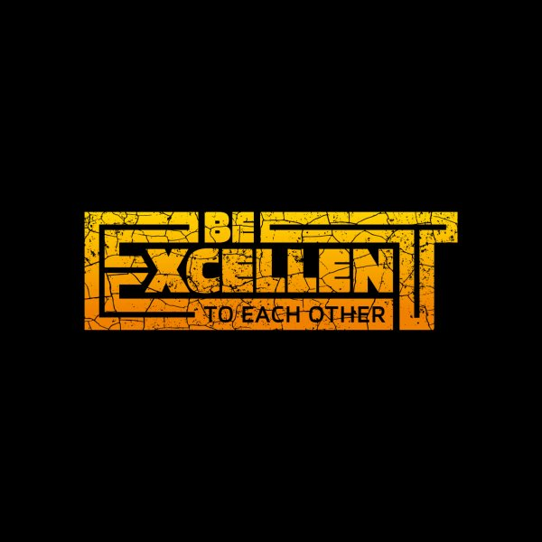 image for Be Excellent To Each Other Typography
