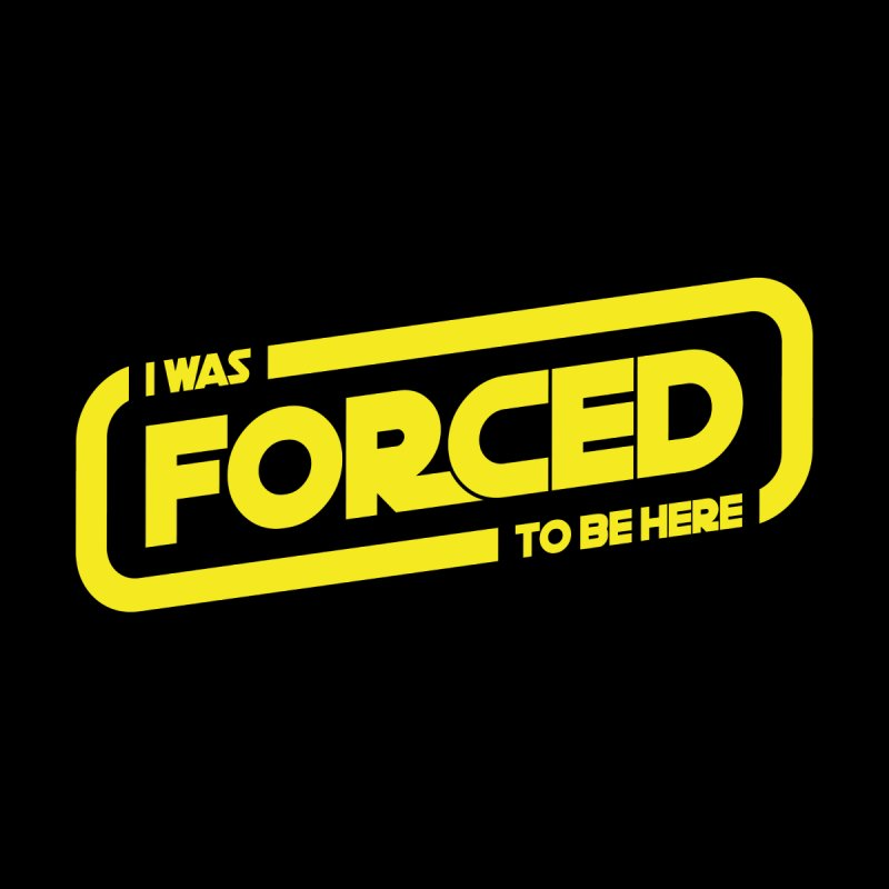 I Was Forced To Be Here Men's T-Shirt by RetroReview's Artist Shop
