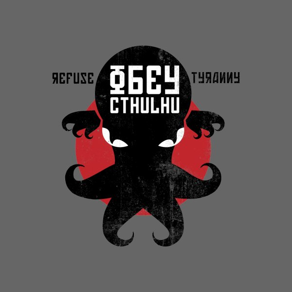 image for Refuse Tyranny, Obey Cthulhu