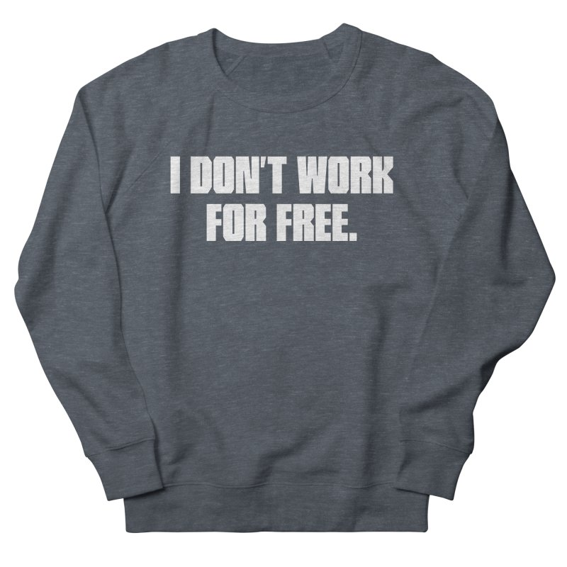 I Don't Work For Free Women's Sweatshirt by Revision Path Store