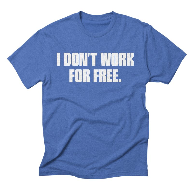 I Don't Work For Free Men's Triblend T-shirt by Revision Path Store