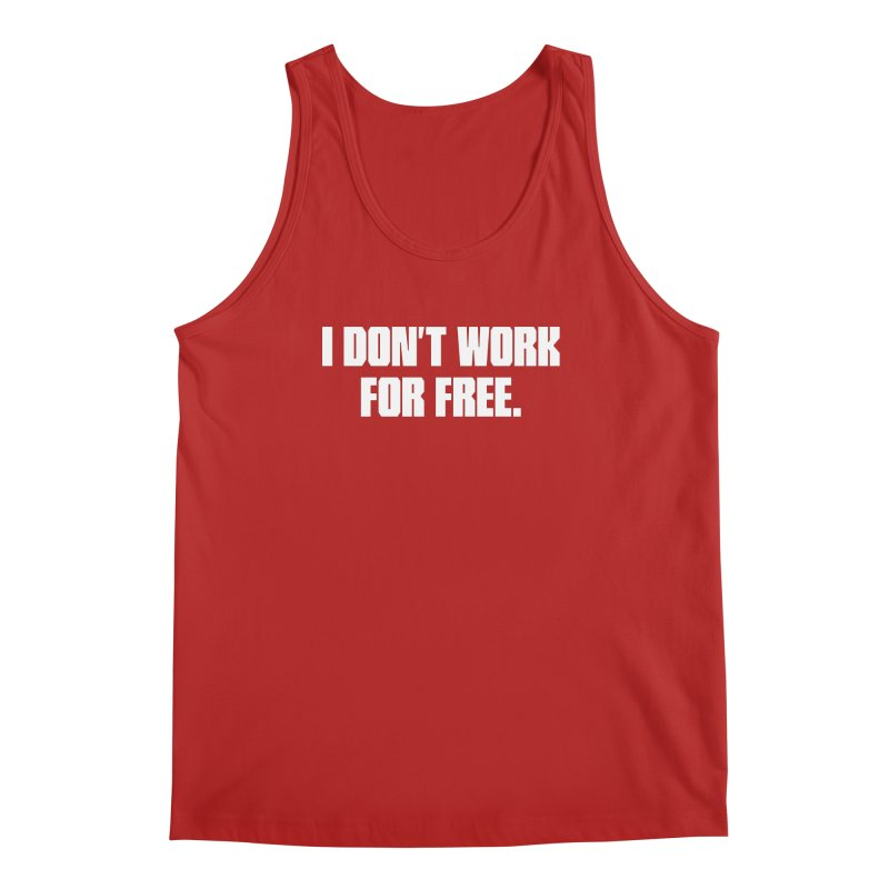 I Don't Work For Free Men's Tank by The Revision Path Store